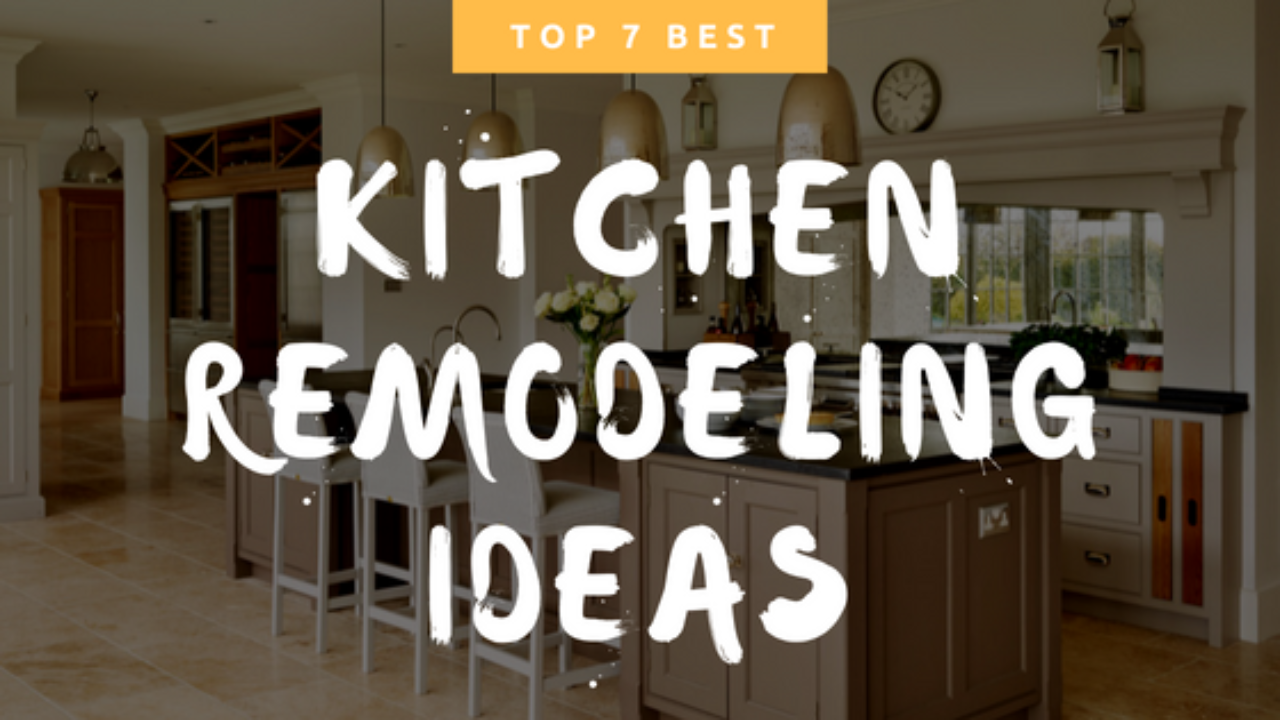 Top 7 Best Kitchen Remodeling Ideas One Should Try A