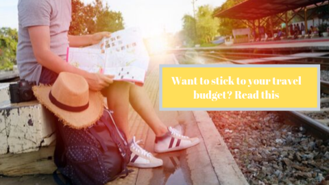 Want to stick to your travel budget- Read this